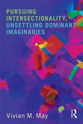 Pursuing Intersectionality, Unsettling Dominant Imaginaries (Paperback)
