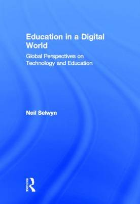 Education in a Digital World: Global Perspectives on Technology and Education (Hardback)
