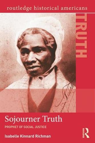 Sojourner Truth: Prophet of Social Justice - Routledge Historical Americans (Hardback)