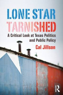 Lone Star Tarnished: A Critical Look at Texas Politics and Public Policy (Paperback)