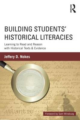 Building Students' Historical Literacies: Learning to Read and Reason with Historical Texts and Evidence (Paperback)