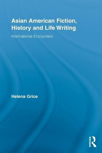 Asian American Fiction, History and Life Writing: International Encounters (Paperback)