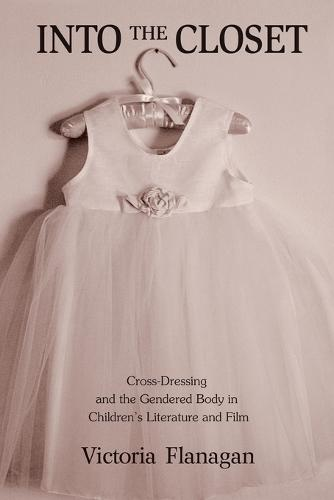 Into the Closet: Cross-Dressing and the Gendered Body in Children's Literature and Film (Paperback)