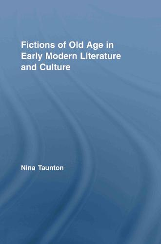 Fictions of Old Age in Early Modern Literature and Culture - Routledge Studies in Renaissance Literature and Culture (Paperback)