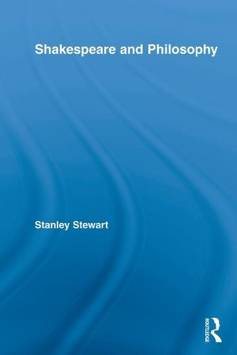Shakespeare and Philosophy - Routledge Studies in Shakespeare (Paperback)