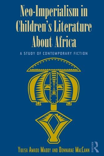Neo-Imperialism in Children's Literature About Africa: A Study of Contemporary Fiction (Paperback)