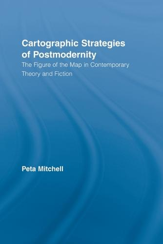 Cartographic Strategies of Postmodernity: The Figure of the Map in Contemporary Theory and Fiction (Paperback)