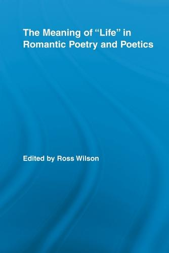 The Meaning of Life in Romantic Poetry and Poetics (Paperback)