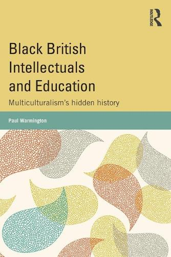Black British Intellectuals and Education: Multiculturalism's hidden history (Paperback)
