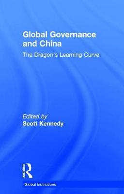 Global Governance and China: The Dragon's Learning Curve - Global Institutions (Hardback)