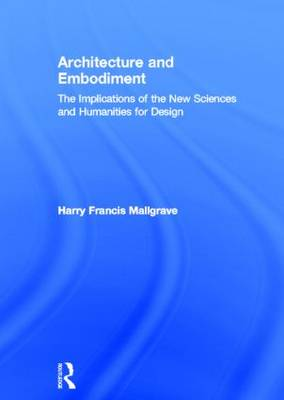 Architecture and Embodiment: The Implications of the New Sciences and Humanities for Design (Hardback)