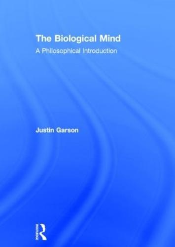 The Biological Mind: A Philosophical Introduction (Hardback)