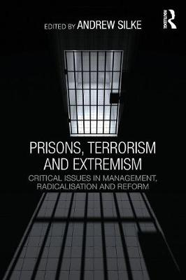 Prisons, Terrorism and Extremism: Critical Issues in Management, Radicalisation and Reform - Political Violence (Paperback)