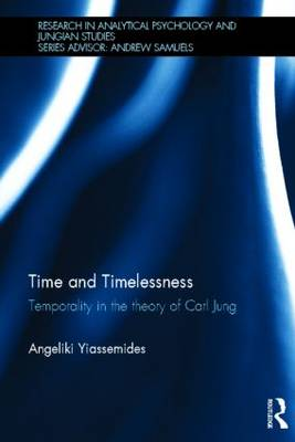 Time and Timelessness: Temporality in the theory of Carl Jung - Research in Analytical Psychology and Jungian Studies (Hardback)