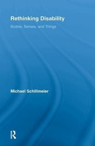 Rethinking Disability: Bodies, Senses, and Things (Paperback)