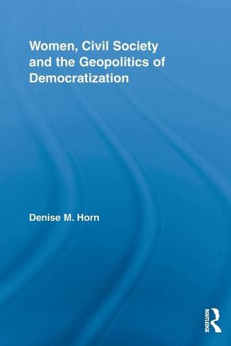 Women, Civil Society and the Geopolitics of Democratization (Paperback)