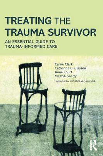 Treating the Trauma Survivor: An Essential Guide to Trauma-Informed Care (Paperback)