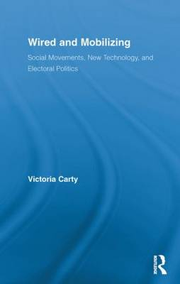 Wired and Mobilizing: Social Movements, New Technology, and Electoral Politics (Paperback)