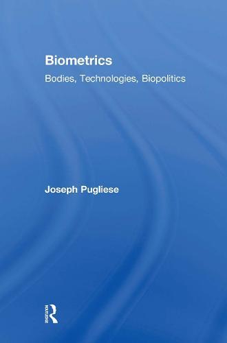 Biometrics: Bodies, Technologies, Biopolitics (Paperback)