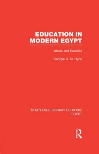 Education in Modern Egypt: Ideals and Realities - Routledge Library Editions: Egypt (Hardback)