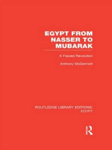 Egypt from Nasser to Mubarak: A Flawed Revolution - Routledge Library Editions: Egypt (Hardback)