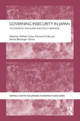 Governing Insecurity in Japan: The Domestic Discourse and Policy Response - The University of Sheffield/Routledge Japanese Studies Series (Hardback)