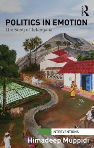 Politics in Emotion: The Song of Telangana - Interventions (Hardback)