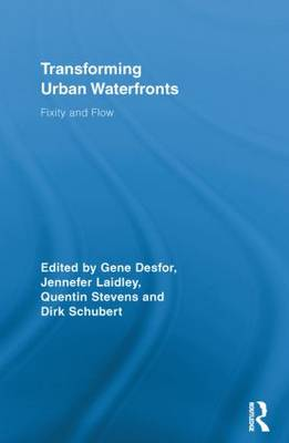 Transforming Urban Waterfronts: Fixity and Flow - Routledge Advances in Geography (Paperback)