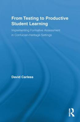 From Testing to Productive Student Learning: Implementing Formative Assessment in Confucian-Heritage Settings - Routledge Research in Education (Paperback)