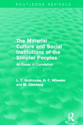 The Material Culture and Social Institutions of the Simpler Peoples: An Essay in Correlation - Routledge Revivals (Hardback)