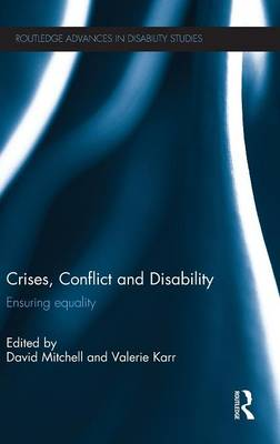 Crises, Conflict and Disability: Ensuring Equality - Routledge Advances in Disability Studies (Hardback)