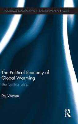The Political Economy of Global Warming: The Terminal Crisis - Routledge Explorations in Environmental Studies (Hardback)