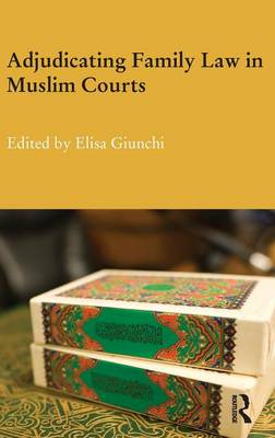 Adjudicating Family Law in Muslim Courts - Durham Modern Middle East and Islamic World Series (Hardback)