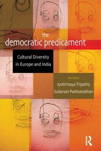 The Democratic Predicament: Cultural Diversity in Europe and India (Hardback)