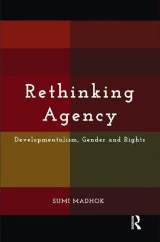 Rethinking Agency: Developmentalism, Gender and Rights (Hardback)