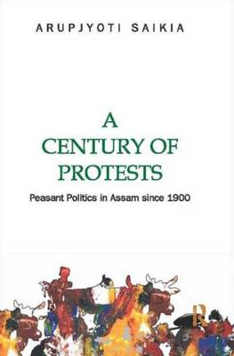 A Century of Protests: Peasant Politics in Assam Since 1900 (Hardback)
