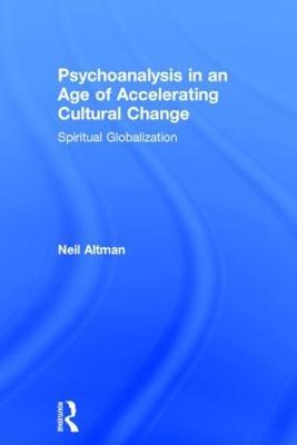 Psychoanalysis in an Age of Accelerating Cultural Change: Spiritual Globalization (Hardback)