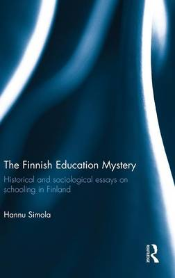 The Finnish Education Mystery: Historical and sociological essays on schooling in Finland (Hardback)
