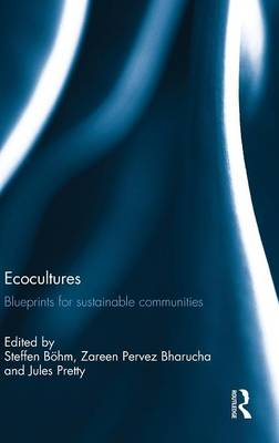Ecocultures: Blueprints for Sustainable Communities (Hardback)
