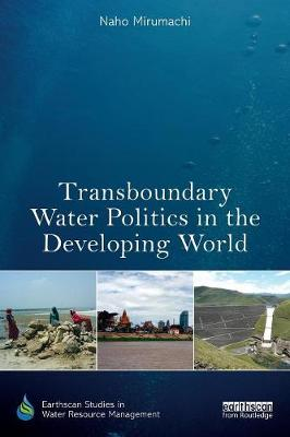 Transboundary Water Politics in the Developing World - Earthscan Studies in Water Resource Management (Paperback)