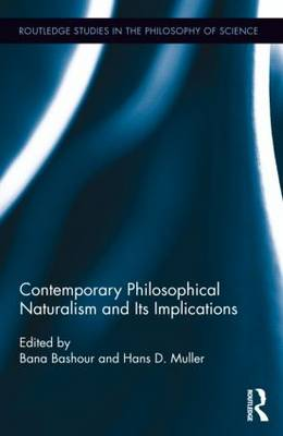 Contemporary Philosophical Naturalism and Its Implications - Routledge Studies in the Philosophy of Science (Hardback)
