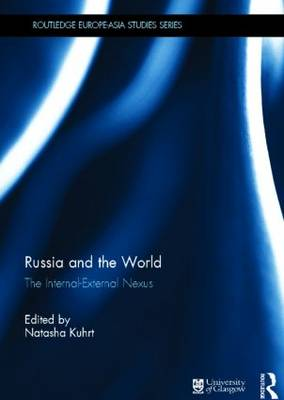Russia and the World: The Internal-External Nexus - Routledge Europe-Asia Studies (Hardback)