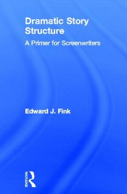 Dramatic Story Structure: A Primer for Screenwriters (Hardback)