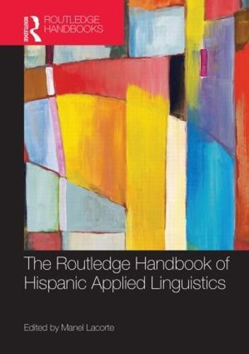 The Routledge Handbook of Hispanic Applied Linguistics - Routledge Handbooks in Applied Linguistics (Hardback)