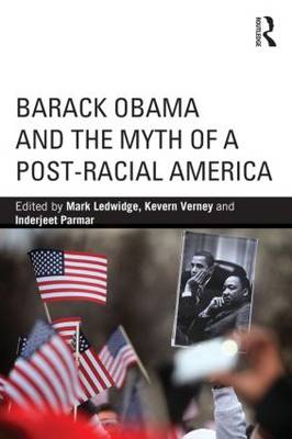 Barack Obama and the Myth of a Post-Racial America - Routledge Series on Identity Politics (Paperback)
