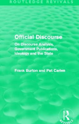 Official Discourse: On Discourse Analysis, Government Publications, Ideology and the State - Routledge Revivals (Hardback)