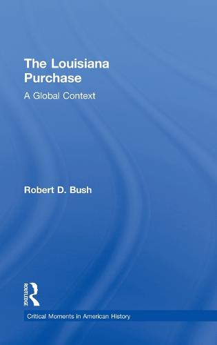 The Louisiana Purchase: A Global Context - Critical Moments in American History (Hardback)