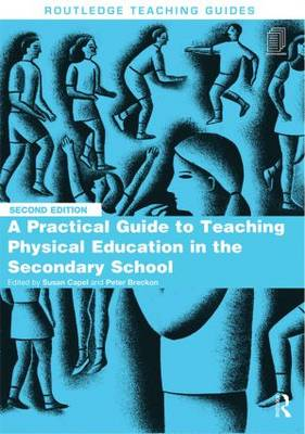 A Practical Guide to Teaching Physical Education in the Secondary School - Routledge Teaching Guides (Paperback)