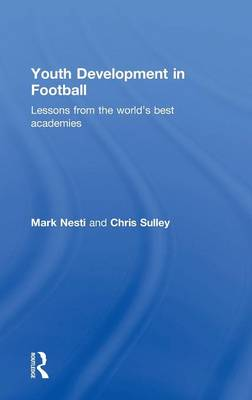Youth Development in Football: Lessons from the world's best academies (Hardback)