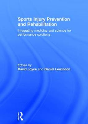 Sports Injury Prevention and Rehabilitation: Integrating Medicine and Science for Performance Solutions (Hardback)